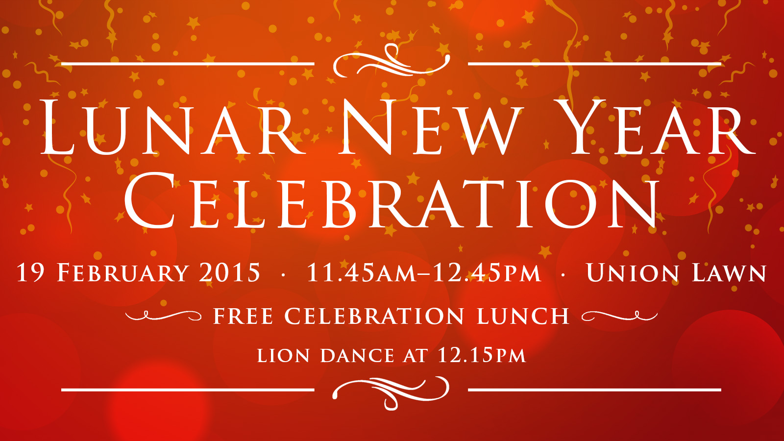 Lunar new year celebration. 19 February 2015. 11.45AM-12.45PM. Union Lawn. Free celebration lunch. Lion dance at 12.15PM